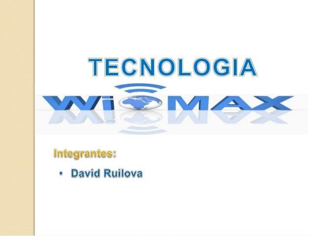 WiMaX (Worldwide Interoperability for Microwave Access o Interoperabilidad Mundial para Acceso por Microondas ) Tiene el e...