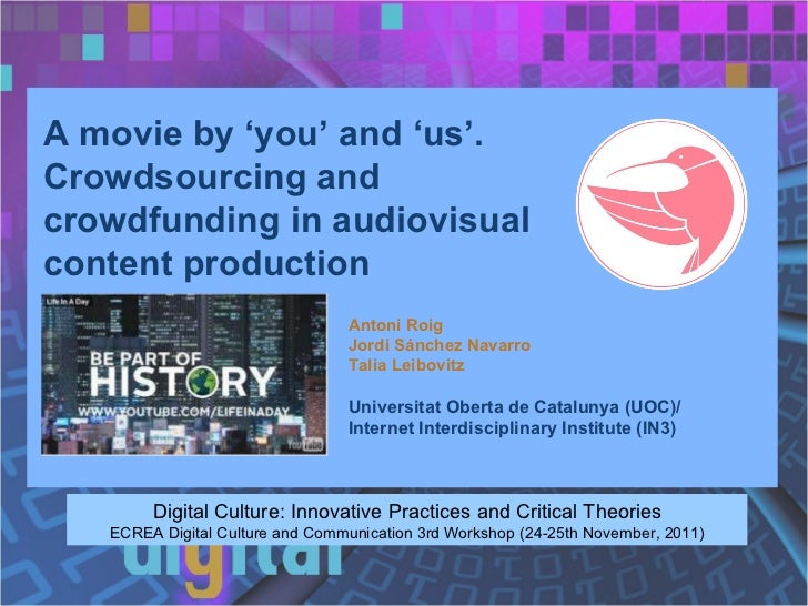 A movie by 'you' and 'us'. Crowdsourcing and crowdfunding in audiovisual content production Digital Culture: Innovative Pr...