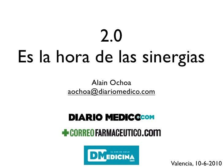 2.0 Es la hora de las sinergias              Alain Ochoa        aochoa@diariomedico.com                                   ...