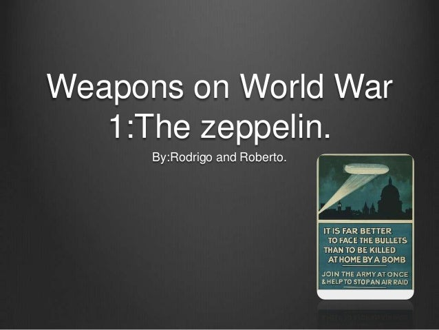 Weapons on World War 1:The zeppelin. By:Rodrigo and Roberto.