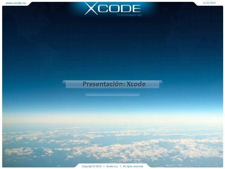 www.xcode.no<br />11.03.2010<br />Try the European way<br />Presentación: Xcode<br />Copyright © 2010   l   Xcode a.s.   l...