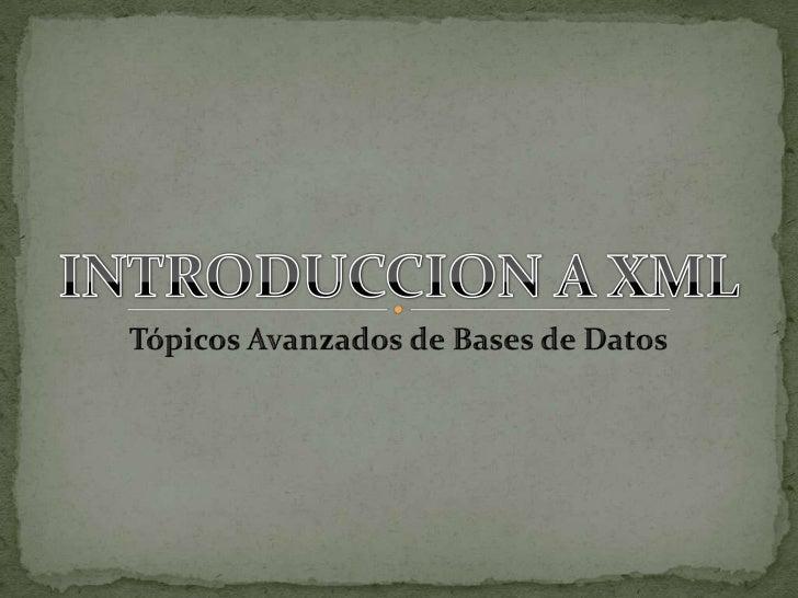 INTRODUCCION A XML<br />Tópicos Avanzados de Bases de Datos<br />