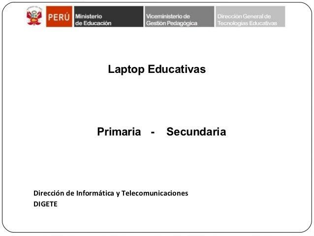 Laptop Educativas                  Primaria -          SecundariaDirección de Informática y TelecomunicacionesDIGETE