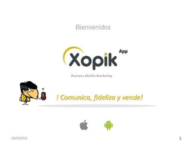 Bienvenidos  Business Mobile Marketing  ! Comunica, fideliza y vende!  29/10/2013  1