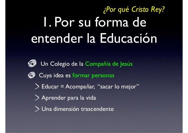 ¿Por qué Cristo Rey?  2. Por su práctica educativa Atención Personal  A los alumnos: Profesores, tutores, dpto. orientaci...