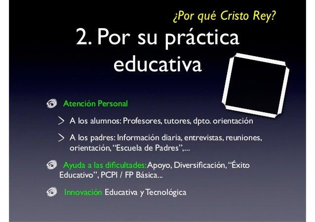 ¿Por qué Cristo Rey?  3. Por su oferta educativa Infantil / Primaria (Bilingüe)   Jornada co  Secundaria (Bilingüe) / Bac...