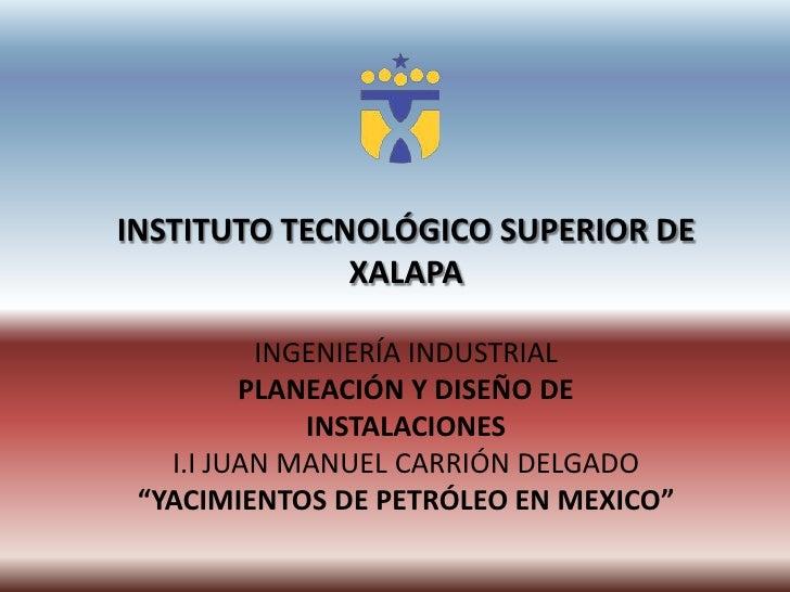 INSTITUTO TECNOLÓGICO SUPERIOR DE XALAPA INGENIERÍA INDUSTRIALPLANEACIÓN Y DISEÑO DE INSTALACIONESI.I JUAN MANUEL CARRIÓN ...