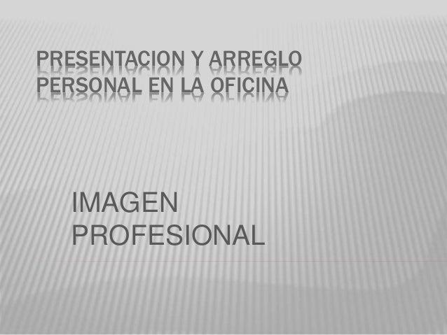 PRESENTACION Y ARREGLO PERSONAL EN LA OFICINA IMAGEN PROFESIONAL