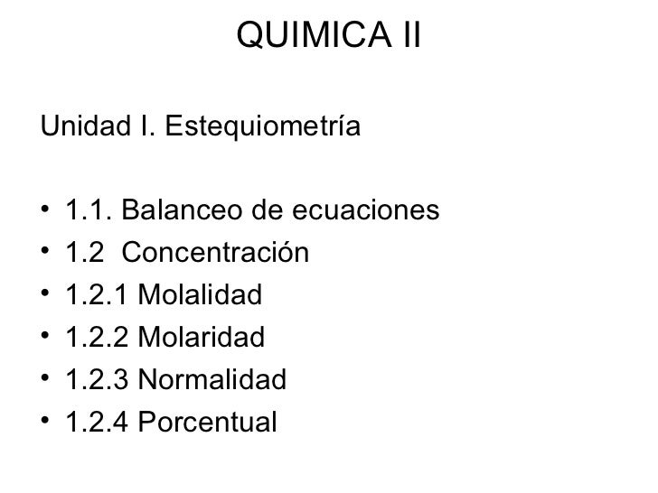 QUIMICA II <ul><li>Unidad I. Estequiometría </li></ul><ul><li>1.1. Balanceo de ecuaciones </li></ul><ul><li>1.2  Concentra...