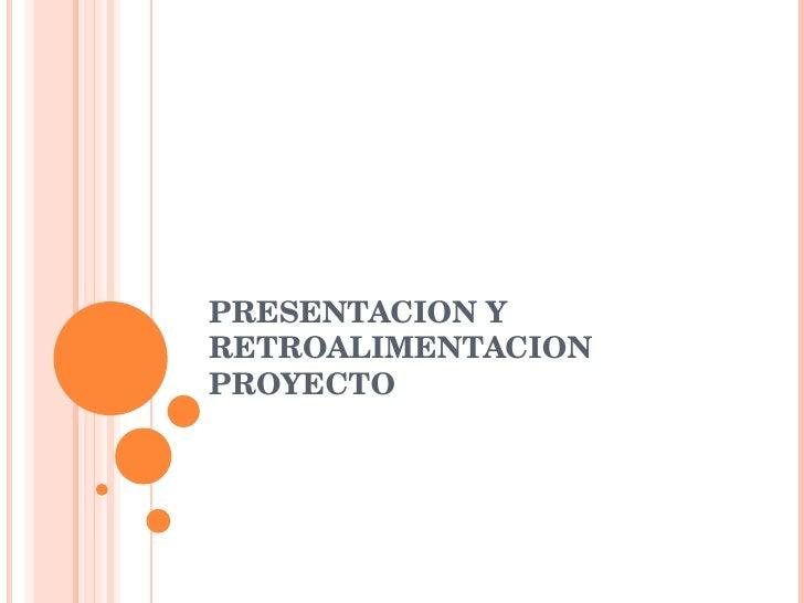 PRESENTACION Y RETROALIMENTACION PROYECTO