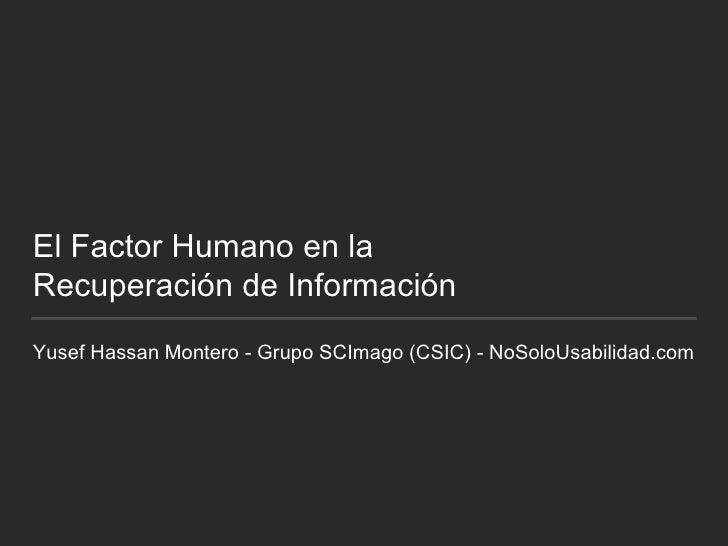 El Factor Humano en la Recuperación de Información Yusef Hassan Montero - Grupo SCImago (CSIC) - NoSoloUsabilidad.com