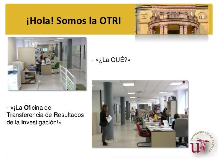 ¡Hola! Somos la OTRI<br />- «¿La QUÉ?»<br />- «¡La Oficina de Transferencia de Resultados de la Investigación!» <br />