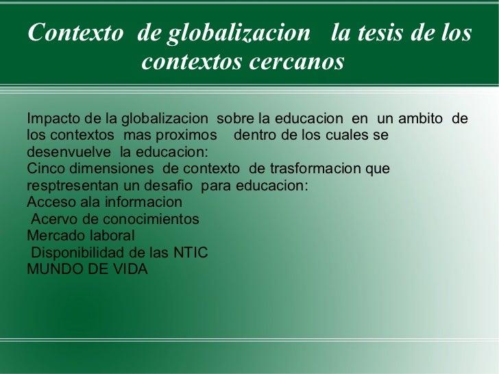 Contexto  de globalizacion  la tesis de los contextos cercanos  Impacto de la globalizacion  sobre la educacion  en  un am...