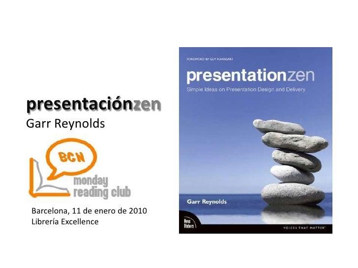 presentaciónzen<br />Garr Reynolds<br />Barcelona, 11 de enero de 2010<br />Librería Excellence<br />