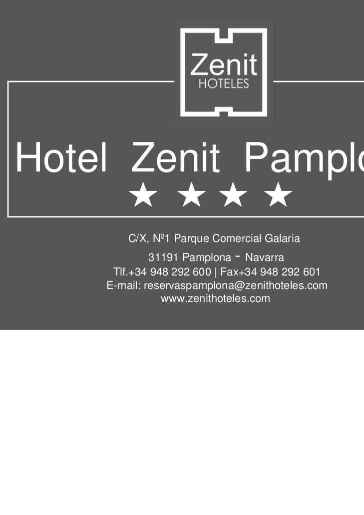Hotel Zenit Pamplona       C/X, Nº1 Parque Comercial Galaria             31191 Pamplona - Navarra     Tlf.+34 948 292 600 ...