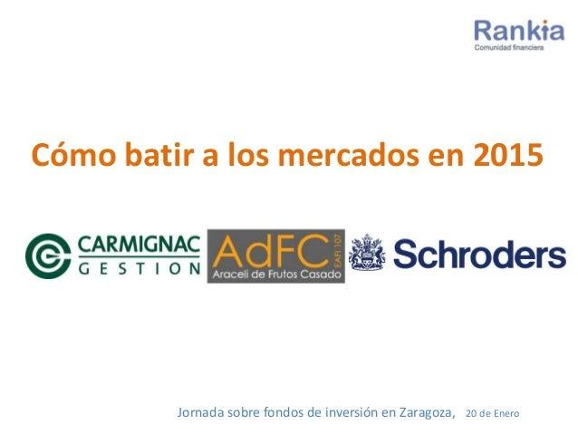 Cómo batir a los mercados en 2015 Jornada sobre fondos de inversión en Zaragoza, 20 de Enero
