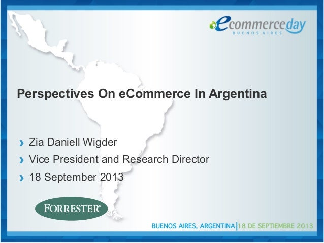 Perspectives On eCommerce In Argentina › Zia Daniell Wigder › Vice President and Research Director › 18 September 2013