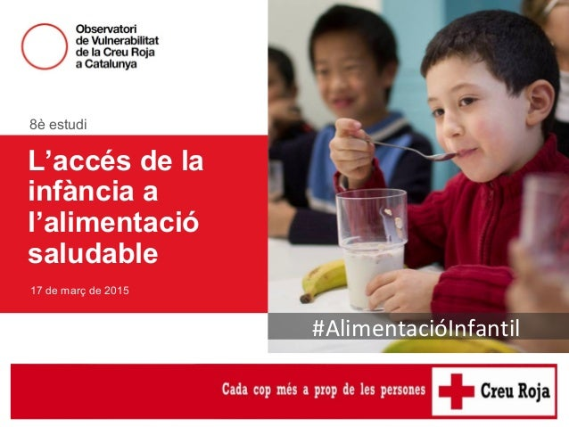 8è estudi de l'Observatori de Vulnerabilitat #AlimentacióInfantil 8è estudi 17 de març de 2015 L'accés de la infància a l'...