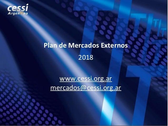 14/01/2016 © CESSI, 2011. Prohibida su reproducción total o parcial sin autorización. 1 Plan de Mercados Externos 2018 www...