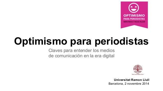 Optimismo para periodistas  Claves para entender los medios  de comunicación en la era digital  Universitat Ramon Llull  B...