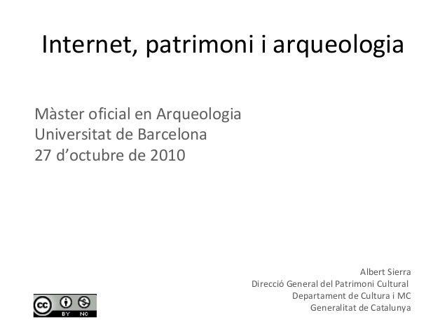 Internet, patrimoni i arqueologia Albert Sierra Direcció General del Patrimoni Cultural Departament de Cultura i MC Genera...