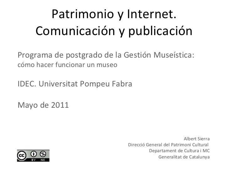 Patrimonio y Internet. Comunicación y publicación Albert Sierra Direcció General del Patrimoni Cultural  Departament de Cu...