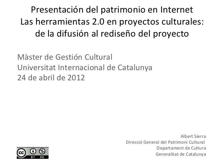 Presentación del patrimonio en InternetLas herramientas 2.0 en proyectos culturales:    de la difusión al rediseño del pro...