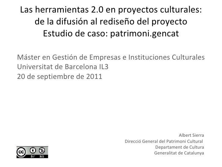 Las herramientas 2.0 en proyectos culturales: de la difusión al rediseño del proyecto Estudio de caso: patrimoni.gencat Al...