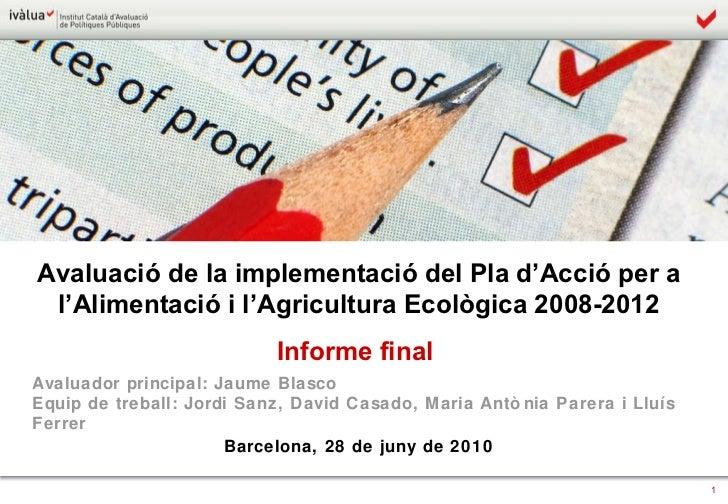 Avaluació de la implementació del Pla d'Acció per a l'Alimentació i l'Agricultura Ecològica 2008-2012 Informe final  Avalu...