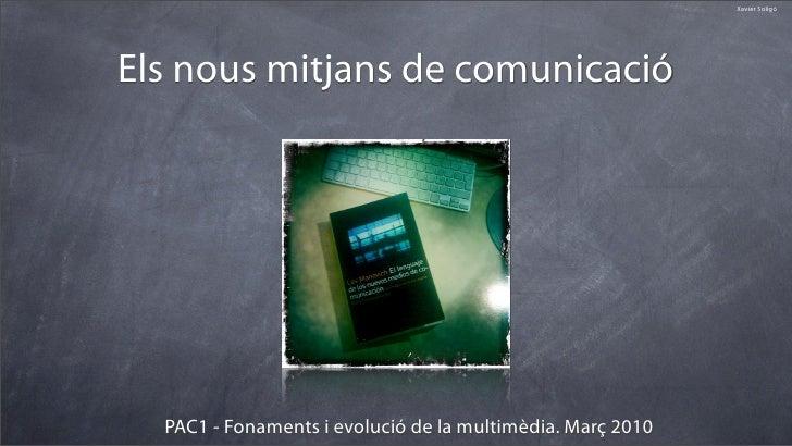 Xavier Soligó     Els nous mitjans de comunicació       PAC1 - Fonaments i evolució de la multimèdia. Març 2010