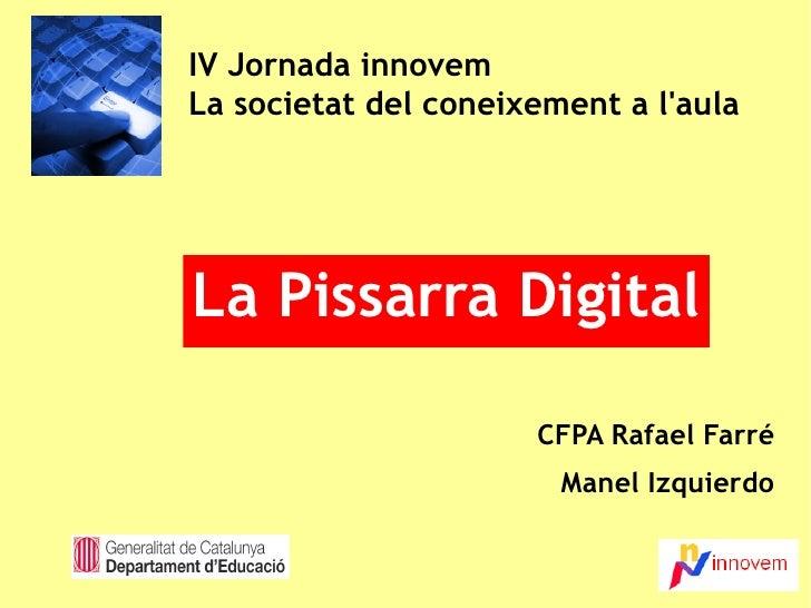 CFPA Rafael Farré Manel Izquierdo IV Jornada innovem La societat del coneixement a l'aula La Pissarra Digital