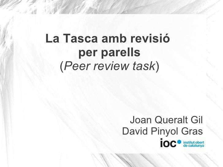 La Tasca amb revisió     per parells  (Peer review task)             Joan Queralt Gil            David Pinyol Gras