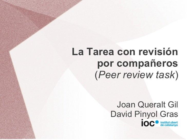 La Tarea con revisión     por compañeros    (Peer review task)        Joan Queralt Gil       David Pinyol Gras