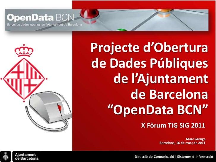 """Projecte d'Obertura de Dades Públiques de l'Ajuntamentde Barcelona """"OpenData BCN""""<br />X Fòrum TIG SIG 2011<br />Marc Garr..."""