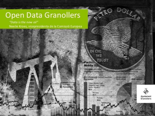 "Open Data Granollers ""Data is the new oil"" Neelie Kroes, vicepresidenta de la Comissió Europea"
