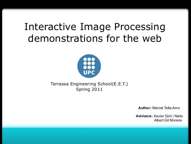 Interactive Image Processing demonstrations for the web  Terrassa Engineering School(E.E.T.) Spring 2011  Author: Marcel T...