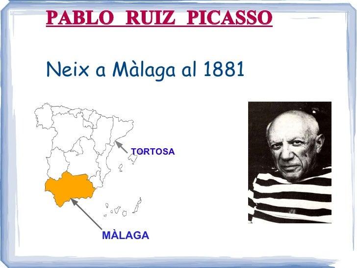 PABLO RUIZ PICASSO Neix a Màlaga al 1881 MÀLAGA TORTOSA