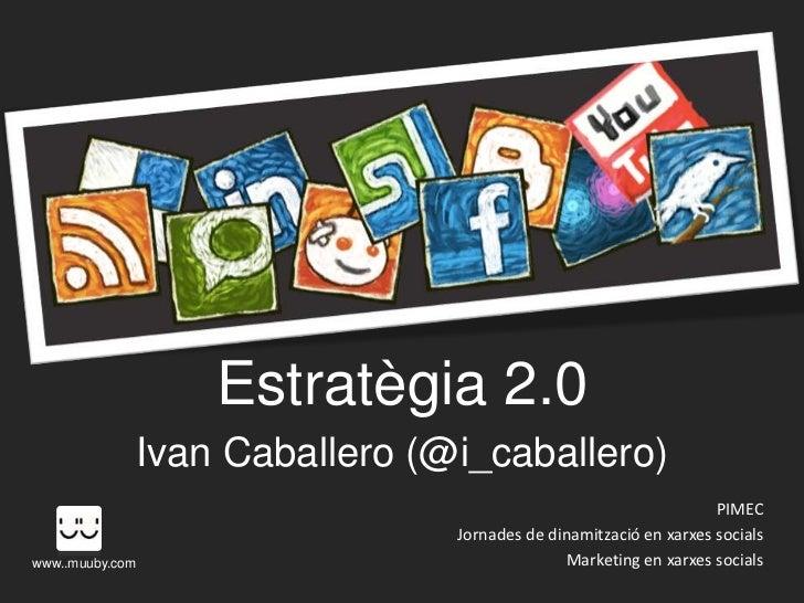 Estratègia 2.0             Ivan Caballero (@i_caballero)                                                                 P...