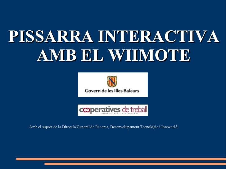 PISSARRA INTERACTIVA AMB EL WIIMOTE <ul>Amb el suport de la Direcció General de Recerca, Desenvolupament Tecnològic i Inno...