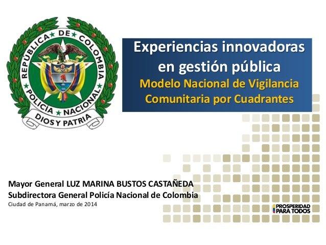 Experiencias innovadoras en gestión pública Modelo Nacional de Vigilancia Comunitaria por Cuadrantes Mayor General LUZ MAR...