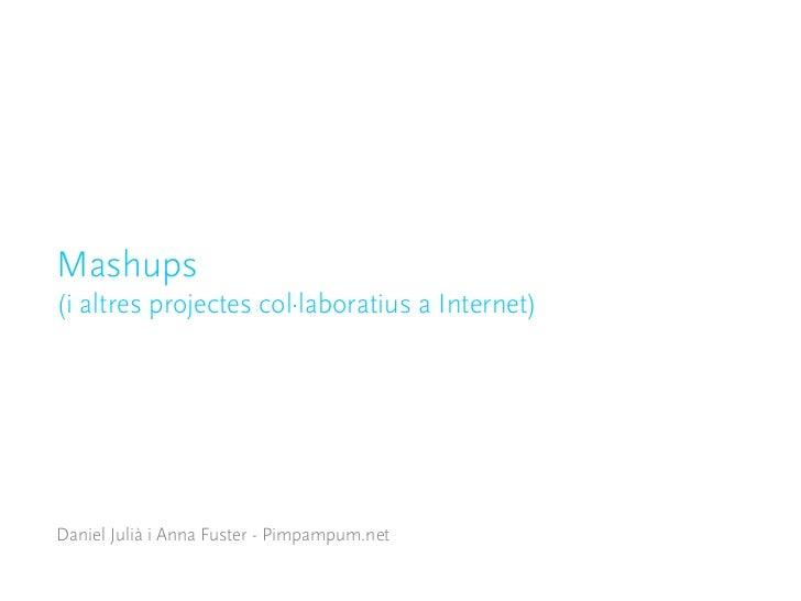 Mashups(i altres projectes col·laboratius a Internet)Daniel Julià i Anna Fuster - Pimpampum.net