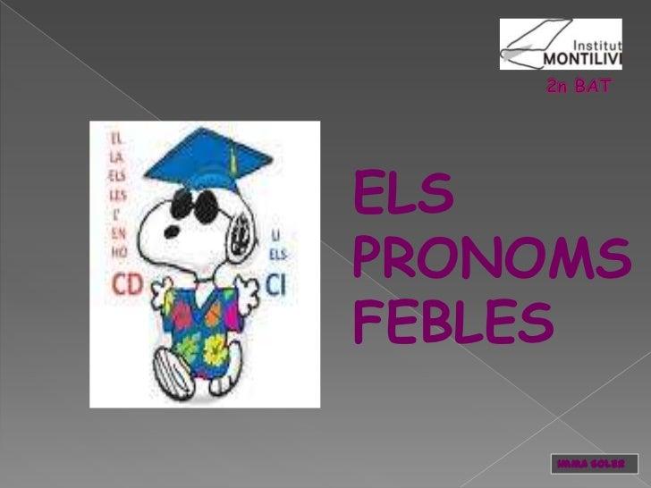 2n BAT<br />ELS PRONOMS FEBLES<br />Imma Soler<br />