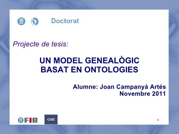 Projecte de tesis: UN MODEL GENEALÒGIC BASAT EN ONTOLOGIES Alumne: Joan Campanyà Artés Novembre 2011