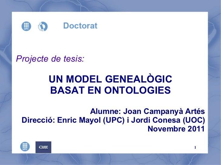 Projecte de tesis: UN MODEL GENEALÒGIC BASAT EN ONTOLOGIES Alumne: Joan Campanyà Artés Direcció: Enric Mayol (UPC) i Jordi...