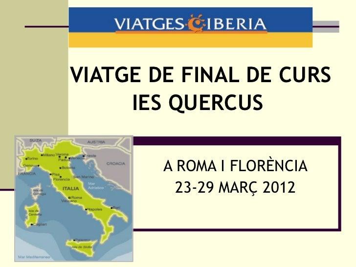VIATGE DE FINAL DE CURS     IES QUERCUS        A ROMA I FLORÈNCIA          23-29 MARÇ 2012