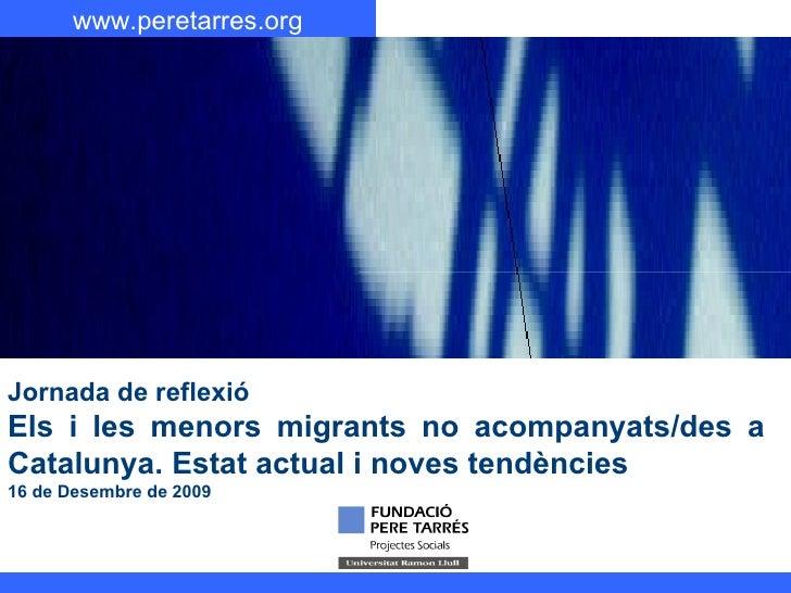 Jornada de reflexió Els i les menors migrants no acompanyats/des a Catalunya. Estat actual i noves tendències 16 de Desemb...