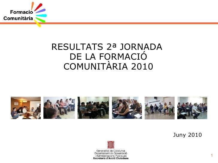RESULTATS 2ª JORNADA  DE LA FORMACIÓ COMUNITÀRIA 2010 Juny 2010