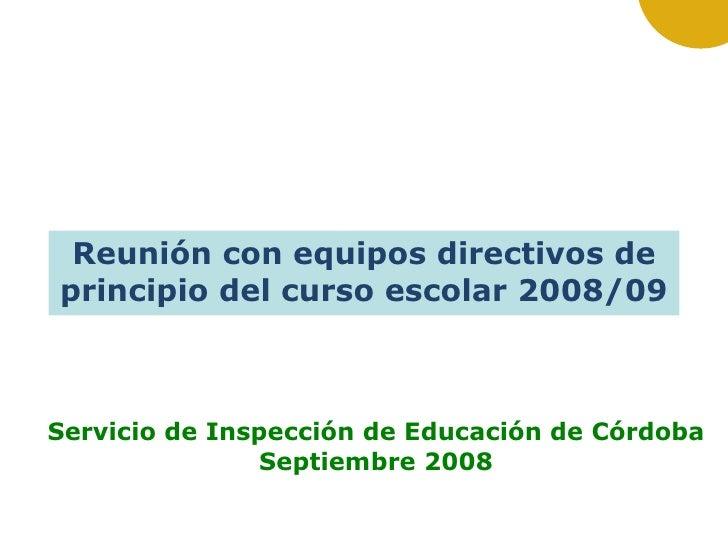 Servicio de Inspección de Educación de Córdoba Septiembre 2008 Reunión con equipos directivos de principio del curso escol...