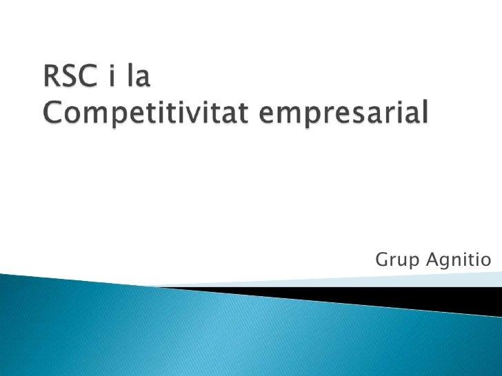 RSC i laCompetitivitat empresarial<br />Grup Agnitio<br />