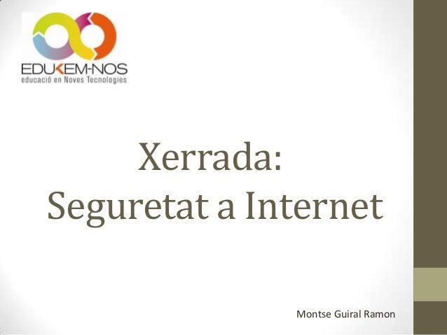 Xerrada: Seguretat a Internet Montse Guiral Ramon